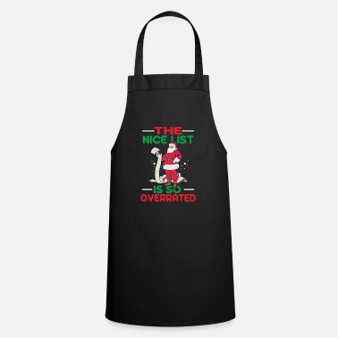 Xmas Nice List Is So Overrated I'm On Naughty List Gift - Apron