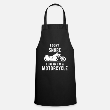Snore Snoring I Don't I Dream I'm Motorbike Dad - Apron