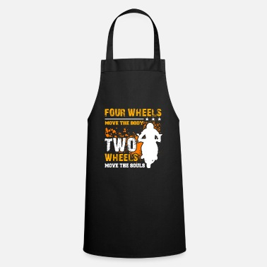 Two Four wheels move the body, two wheels move souls - Apron