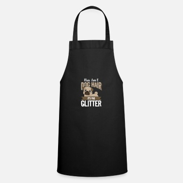This Isn't Dog Hair It's Pug Glitter - Apron