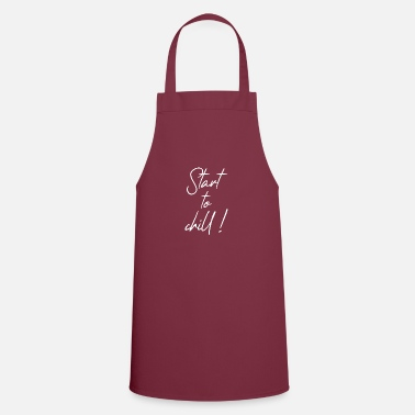 Start Start to chill - start to relax - Apron