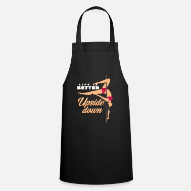 Circus Life is better around Poledance idea - Cooking Apron