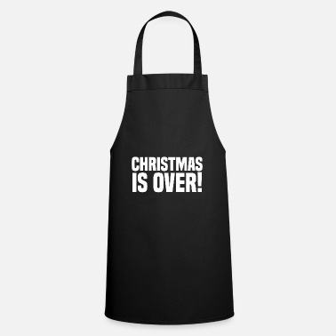 Over Christmas is over! Christmas is over grinch - Apron