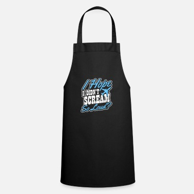 Fear Aerophobia Didn't Scream To Loud Gift - Apron
