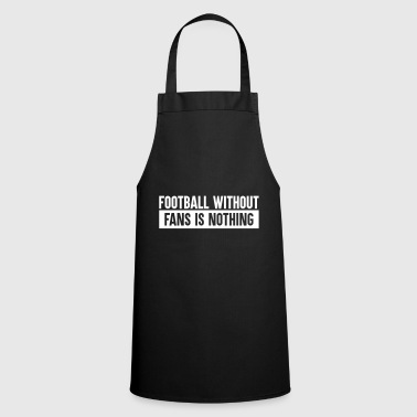 Football without fans is nothing - Cooking Apron