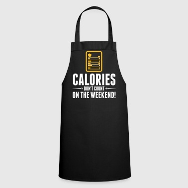 Calories Don't Count On The Weekend! - Cooking Apron