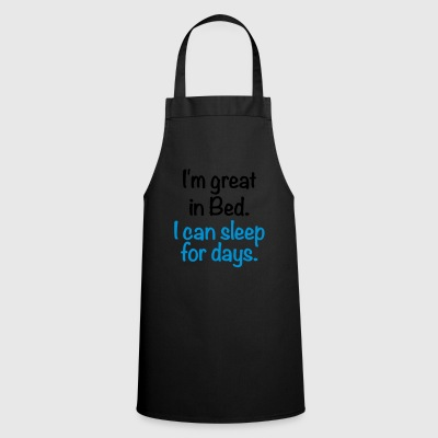 i'm great in bed i can sleep for days sleep bed - Cooking Apron