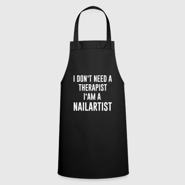 I do not need a therapist i'am a nailartist - Cooking Apron