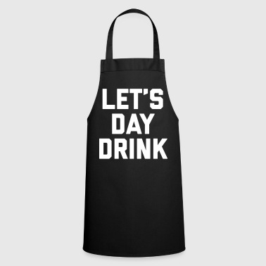 Let's Day Drink Funny Quote  - Cooking Apron
