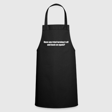 Have you tried turning it off and back on again? - Cooking Apron
