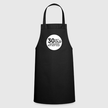 30 Is Not Old. Depressing, But Not Old! - Cooking Apron