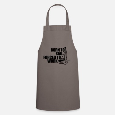 Sea born_to_sail_forced_to_work__f1 - Apron