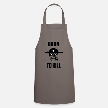 Cool Quote born to kill cool quote - Cooking Apron