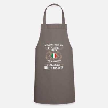 Italian You can get me from Italy Italians out of me - Cooking Apron