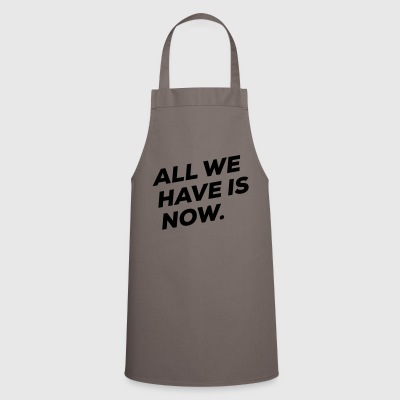 All we have is NOW - Cooking Apron