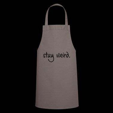 Stay Weird - Cooking Apron