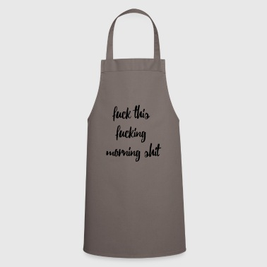 Morning shit - Cooking Apron