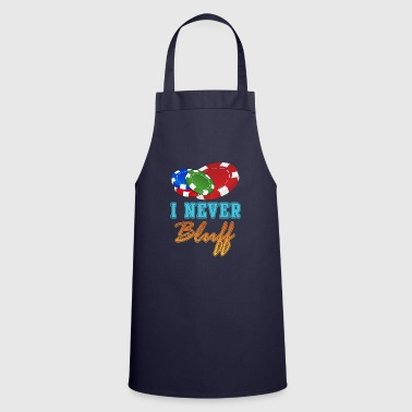 I Never Bluff Poker Player Gambling Gift - Cooking Apron