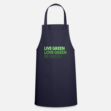 Green Live Green Love Green Be Green - Apron