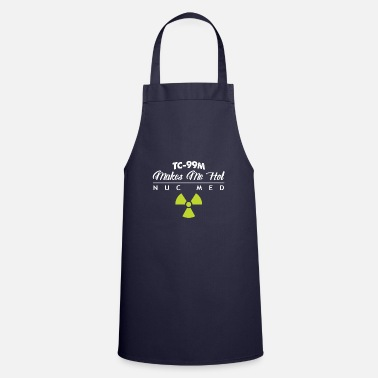 Nuclear Nuclear Medicine TC99M Makes Me Hot - Cooking Apron
