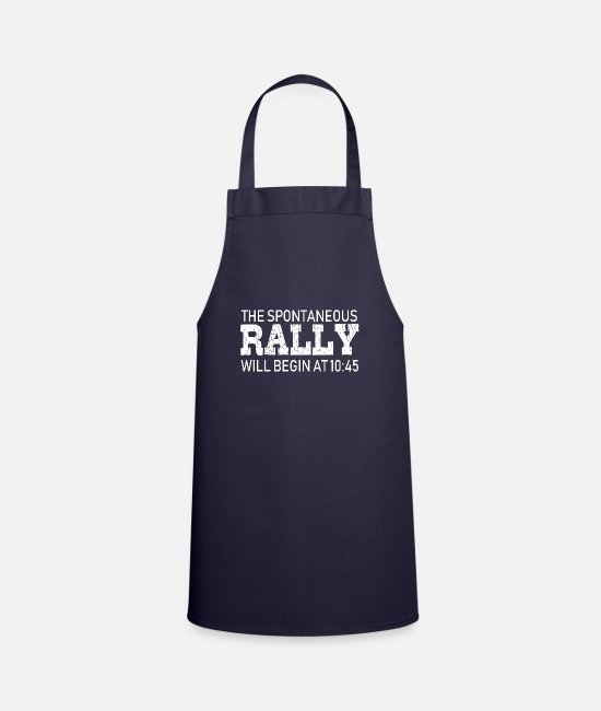 Funny Quotes Aprons - The Spontaneous Rally Will Begin At - Apron navy