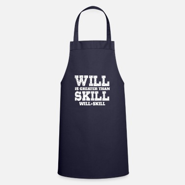 Greater Will Is Greater Than Skill - Apron
