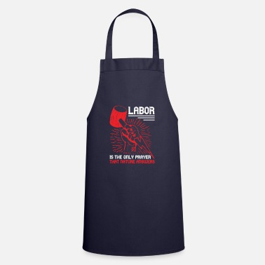 Labour Labor is the only prayer that Nature answers - Apron