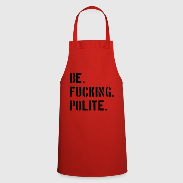 Politics Be fucking polite - Cooking Apron