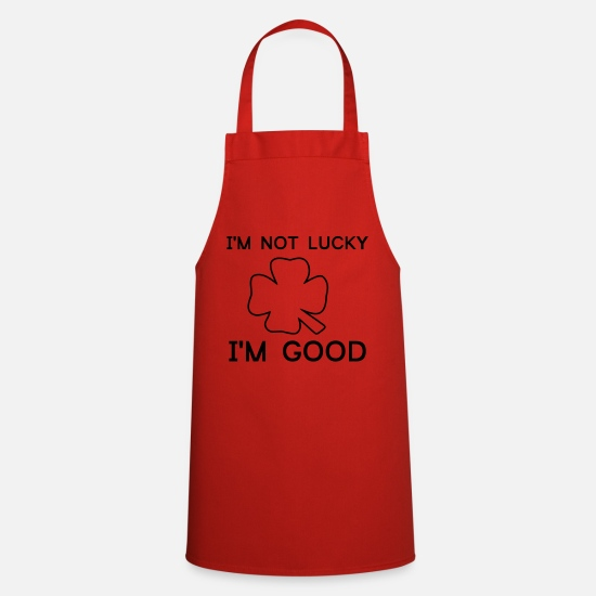 Quote Aprons - Im Not Lucky Im Good - Apron red