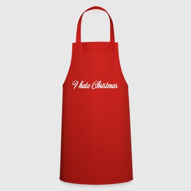 I Hate hate xmas - I hate Christmas - Cooking Apron