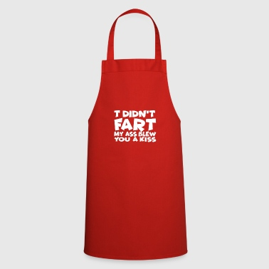 Ass I do not fart. My ass blew you one - Cooking Apron