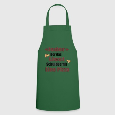 Anyone who reads this will owe me a pizza! - Cooking Apron