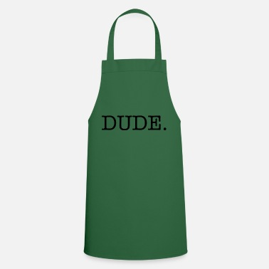 Dude Dude. - Cooking Apron