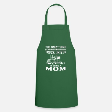 The Only Thing I Love More Than Being Trucker Mom - Apron