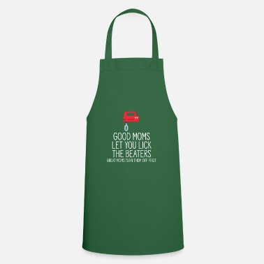 Good Moms Let You Lick The Beaters - Apron