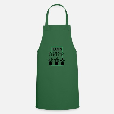 Plant Grounds Plants are friends - plants are friends - Cooking Apron