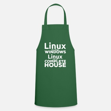 Linux Linux is not Windows! Linux is a complete house! - Apron