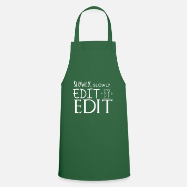 Edit slowly slowly edit by edit! - Apron