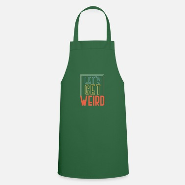 Lets-get-weird Let's Get Weird Funny Party Oktoberfest Gift - Cooking Apron