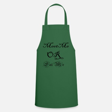 Pickup Line Meet Me or Eat Me - Gift idea pickup line naughty - Cooking Apron