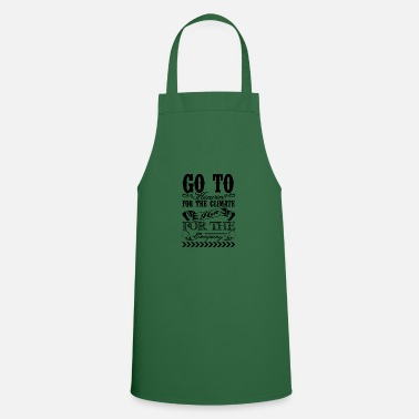 Heaven Go To Heaven For The Heaven For The Climate Hell - Apron