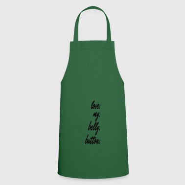 love my belly button - Cooking Apron