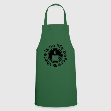There is no life before coffee - Cooking Apron