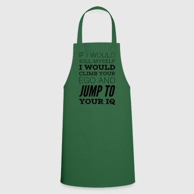 Sarcastic saying CLIMB YOUR EGO, JUMP TO IQ - Cooking Apron
