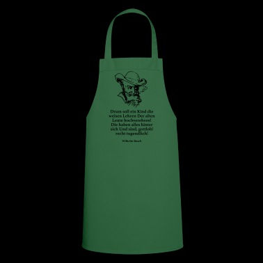 Busch: So a child is to teach the wise teachings of the a - Cooking Apron