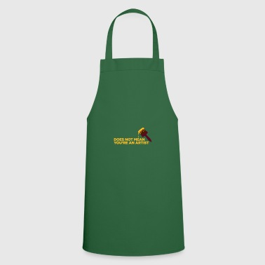 You Are Not An Artist! - Cooking Apron