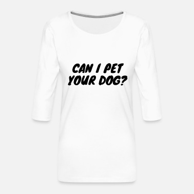 Shepherd Can I Pet Your Dog? - Women's Premium 3/4-Sleeve T-Shirt