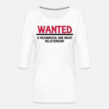 Rerlationship Wanted: A meaningful one night relationship - Maglietta da donna premium con manica a 3/4