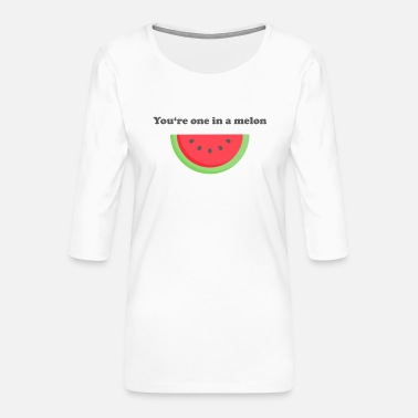 One Of Your You're one in a melon - Women's Premium 3/4-Sleeve T-Shirt