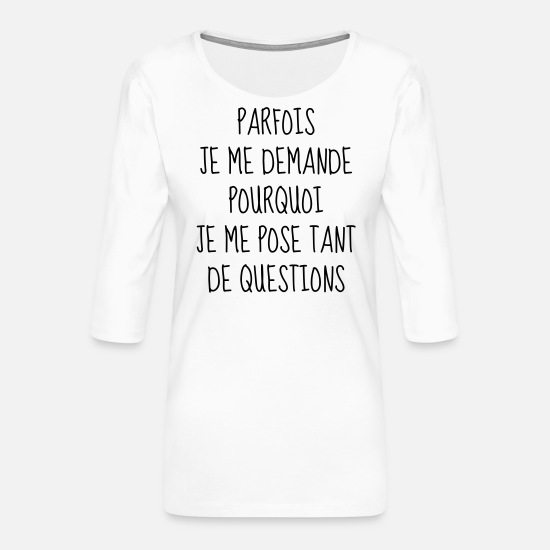 Citations Manches longues - Question - Philosophie - Citation - Humour - Drôle - T-shirt Premium manches 3/4 Femme blanc